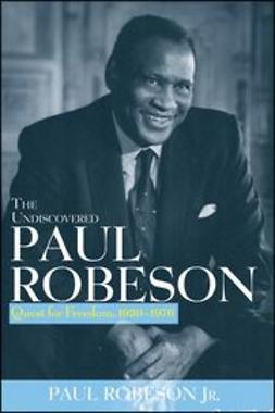 Robeson, Paul - The Undiscovered Paul Robeson: Quest for Freedom, 1939 - 1976, e-kirja