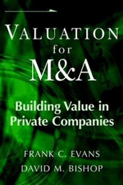 Bishop, David M. - Valuation for M&A: Building Value in Private Companies, e-bok