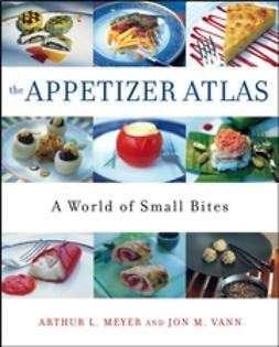 Meyer, Arthur L. - The Appetizer Atlas: A World of Small Bites, ebook
