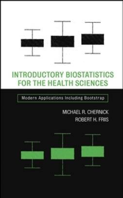 Chernick, Michael R. - Introductory Biostatistics for the Health Sciences: Modern Applications Including Bootstrap, ebook
