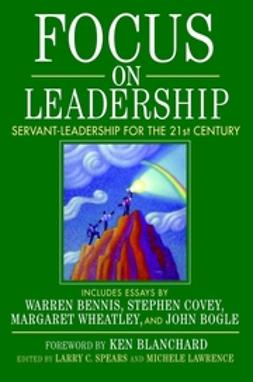 Lawrence, Michele - Focus on Leadership: Servant-Leadership for the Twenty-First Century, ebook