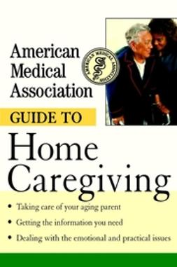 UNKNOWN - American Medical Association Guide to Home Caregiving, ebook