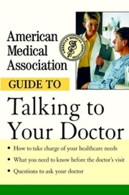 UNKNOWN - American Medical Association Guide to Talking to Your Doctor, e-bok
