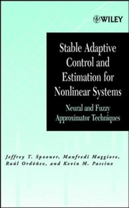Spooner, Jeffrey T. - Stable Adaptive Control and Estimation for Nonlinear Systems: Neural and Fuzzy Approximator Techniques, ebook