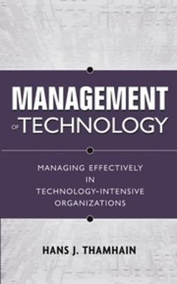 Thamhain, Hans J. - Management of Technology: Managing Effectively in Technology-Intensive Organizations, ebook
