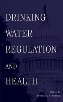 Pontius, Frederick - Drinking Water Regulation and Health, ebook