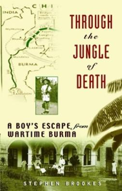 Brookes, Stephen - Through the Jungle of Death: A Boy's Escape from Wartime Burma, ebook