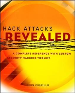 Chirillo, John - Hack Attacks Revealed: A Complete Reference with Custom Security Hacking Toolkit, ebook