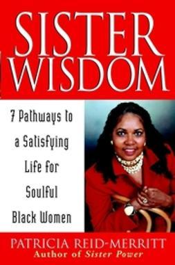 Reid-Merritt, Patricia - Sister Wisdom: 7 Pathways to a Satisfying Life for Soulful Black Women, e-kirja