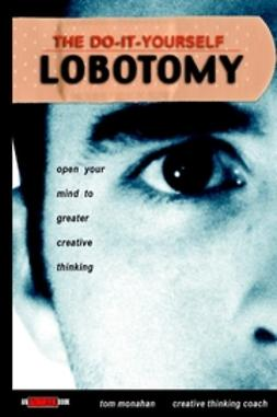 Monahan, Tom - The Do-It-Yourself Lobotomy: Open Your Mind to Greater Creative Thinking, ebook