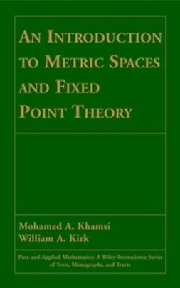 Khamsi, Mohamed A. - An Introduction to Metric Spaces and Fixed Point Theory, ebook