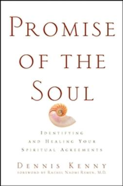 Kenny, Dennis - Promise of the Soul: Identifying and Healing Your Spiritual Agreements, ebook