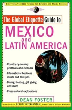 Foster, Dean - Global Etiquette Guide to Mexico and Latin America, ebook