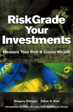 Elmiger, Gregory - RiskGrade Your Investments: Measure Your Risk & Create Wealth, e-bok