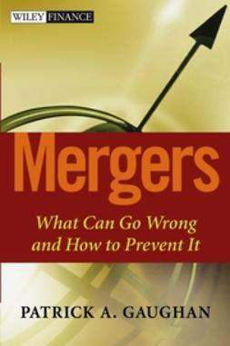 Gaughan, Patrick A. - Mergers: What Can Go Wrong and How to Prevent It, e-kirja