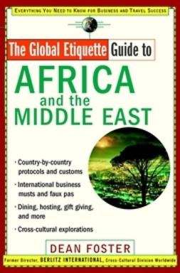 Foster, Dean - The Global Etiquette Guide to Africa and the Middle East: Everything You Need to Know for Business and Travel Success, ebook