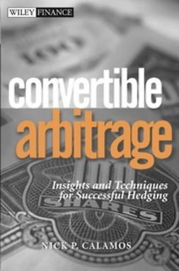 Calamos, Nick P. - Convertible Arbitrage: Insights and Techniques for Successful Hedging, ebook