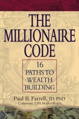 Farrell, Paul B. - The Millionaire Code: 16 Paths to Wealth Building, ebook