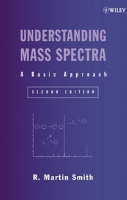 Smith, R. Martin - Understanding Mass Spectra: A Basic Approach, ebook