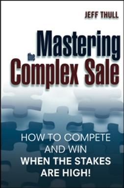 Thull, Jeff - Mastering the Complex Sale: How to Compete and Win When the Stakes are High!, ebook