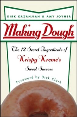Clark, Dick - Making Dough: The 12 Secret Ingredients of Krispy Kreme's Sweet Success, ebook