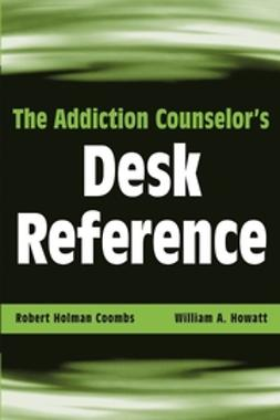 Coombs, Robert Holman - The Addiction Counselor's Desk Reference, ebook