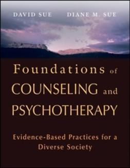Sue, David - Foundations of Counseling and Psychotherapy: Evidence-Based Practices for a Diverse Society, e-bok