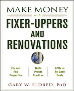 Eldred, Gary W. - Make Money with Fixer-Uppers and Renovations, e-bok