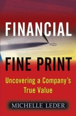 Leder, Michelle - Financial Fine Print: Uncovering a Company's True Value, ebook