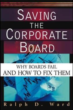 Ward, Ralph D. - Saving the Corporate Board: Why Boards Fail and How to Fix Them, ebook