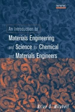 Mitchell, Brian S. - An Introduction to Materials Engineering and Science: For Chemical and Materials Engineers, e-kirja