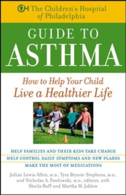 Allen, Julian Lewis - The Children's Hospital of Philadelphia Guide to Asthma: How to Help Your Child Live a Healthier Life, ebook