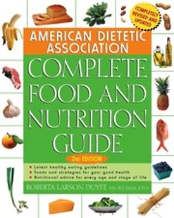 Duyff, Roberta Larson - American Dietetic Association Complete Food and Nutrition Guide, e-bok