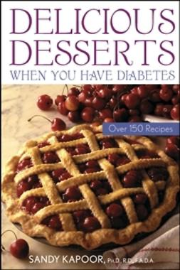 Kapoor, Sandy - Delicious Desserts When You Have Diabetes: Over 150 Recipes, ebook
