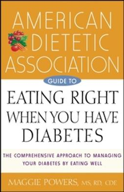 Powers, Maggie - American Dietetic Association Guide to Eating Right When You Have Diabetes, e-bok