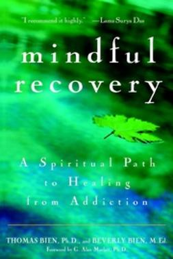 Bien, Beverly - Mindful Recovery: A Spiritual Path to Healing from Addiction, ebook