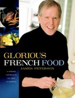 Peterson, James - Glorious French Food: A Fresh Approach to the Classics, ebook