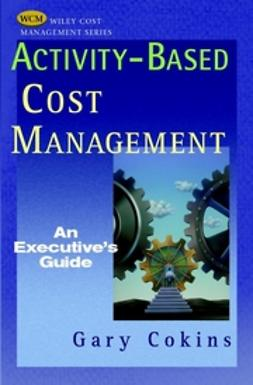 Cokins, Gary - Activity-Based Cost Management: An Executives Guide, ebook