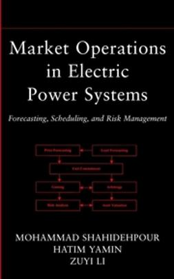 Li, Zuyi - Market Operations in Electric Power Systems: Forecasting, Scheduling, and Risk Management, ebook