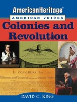 King, David C. - AmericanHeritage, American Voices: Colonies and Revolution, ebook