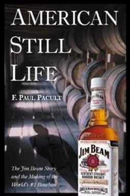 Pacult, F. Paul - American Still Life: The Jim Beam Story and the Making of the World's #1 Bourbon, ebook