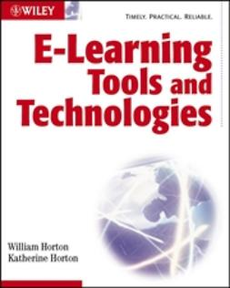 Horton, Katherine - E-learning Tools and Technologies: A consumer's guide for trainers, teachers, educators, and instructional designers, ebook