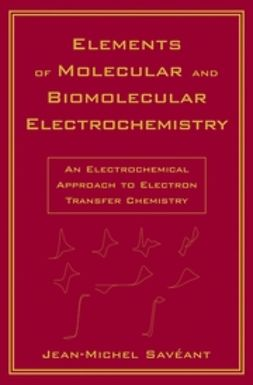 Savéant, Jean-Michel - Elements of Molecular and Biomolecular Electrochemistry: An Electrochemical Approach to Electron Transfer Chemistry, ebook