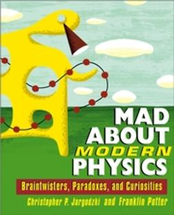 Jargodzki, Christopher - Mad About Modern Physics: Braintwisters, Paradoxes, and Curiosities, ebook