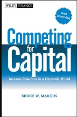 Marcus, Bruce W. - Competing for Capital: Investor Relations in a Dynamic World, ebook