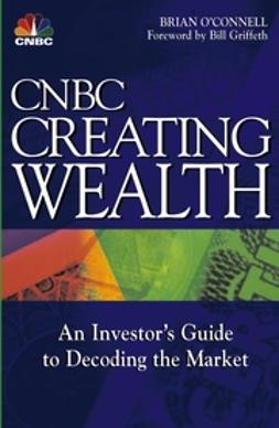 Griffeth, Bill - CNBC Creating Wealth: An Investor's Guide to Decoding the Market, ebook