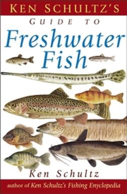 Schultz, Ken - Ken Schultz's Field Guide to Freshwater Fish, ebook