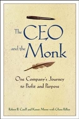 Catell, Robert B. - The CEO and the Monk: One Company's Journey to Profit and Purpose, ebook