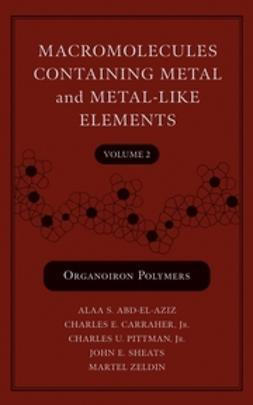 Abd-El-Aziz, Alaa S. - Macromolecules Containing Metal and Metal-Like Elements, Organoiron Polymers, ebook