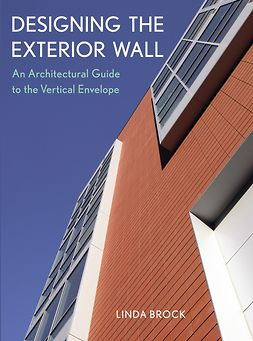 Brock, Linda - Designing the Exterior Wall: An Architectural Guide to the Vertical Envelope, ebook